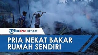 Tidak Terima Disuruh-suruh Istri, Pria di Riau Bakar Rumahnya, Api Juga Lalap 2 Rumah Tetangga