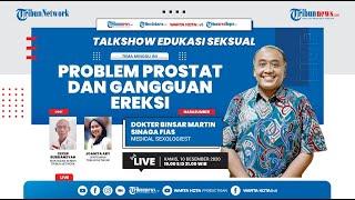 EDUKASI SEKSUAL: Kupas Problem Prostat dan Gangguan Ereksi bersama dr Binsar Martin Sinaga FIAS