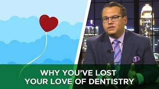 Why You've Lost Your Love of Dentistry