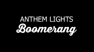 Anthem Lights   Boomerang LYRICS