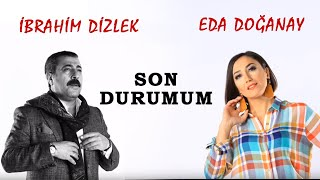 İbrahim Dizlek & Eda Doganay  - Son Durumum (  Efsane Siir )