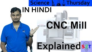 CNC Milling Machine Explained In HINDI {Science Thursday}