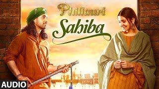 Phillauri : Sahiba Audio Song | Anushka Sharma, Diljit