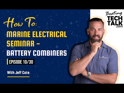 How To: Marine Electrical Seminar - Battery Combiners - Episode 10