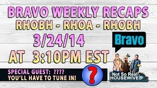 LIVE UNEDITED: 3/25 BRAVO WEEKLY RECAP:  RHOA, RHOBH, RHONY COMEDIC VIDEO RECAP