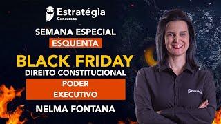 Semana Especial Esquenta Black Friday - Direito Constitucional: Poder Executivo