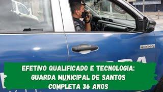 Guarda Municipal de Santos completa 36 anos com efetivo qualificado e tecnologia