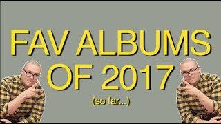 Favorite Albums of 2017 (So Far...)