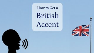 How to Speak with a British Accent