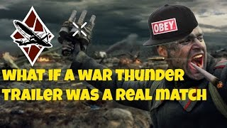 """What If The War Thunder Trailer """" Victory Is Ours"""" Was A Real War Thunder Match"""