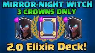 NIGHT WITCH MIRROR 3 CROWN ONLY! 2.0 Elixir Deck! - Clash Royale