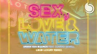Armin van Buuren Ft. Conrad Sewell - Sex, Love & Water (Loud Luxury Remix)