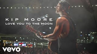 Kip Moore   Love You To The Moon (Audio)