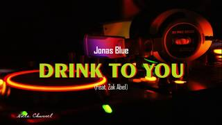 Jonas Blue   Drink To You Feat. Zak Abel (Lyrics)