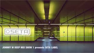 Johnny M Deep Mix Show 1 presents Seta Label | 2018 Deep House Set