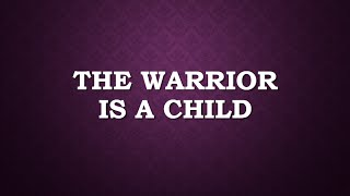 the warrior is a child -minus one