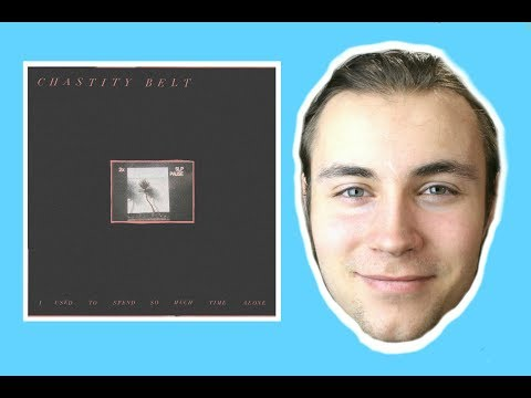 Chastity Belt - I Used To Spend So Much Time Alone ALBUM REVIEW