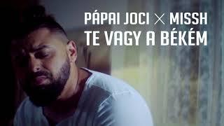 PÁPAI JOCI X MISSH   TE VAGY A BÉKÉM (Edited)