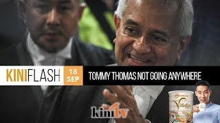 KiniFlash - 18 Sep: Tommy Thomas Not Going Anywhere