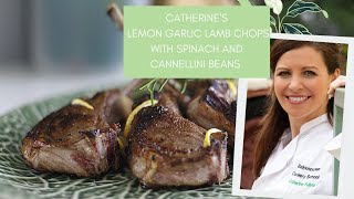 How to make Lemon and Garlic Lamb Chops with Spinach and Cannellini Beans with Catherine Fulvio