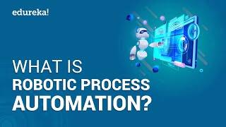 WhatisRoboticProcessAutomationRPA|RPATutorialforBeginners|RPATraining|Edureka