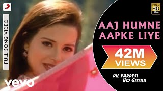 Aaj Humne Aapke Liye Full Video - Dil Pardesi Ho Gaya Kapil