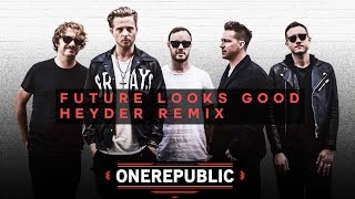 One Republic - Future Looks Good (Heyder Remix)