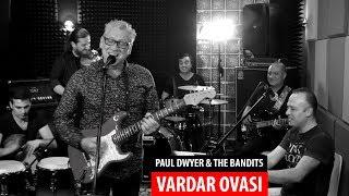 VARDAR OVASI - Paul Dwyer & The Bandits