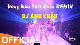 Đừng Như Thói Quen Remix (Karaoke) - JayKii ★ DJ Ánh Chẫu Remix