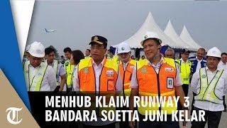 Menhub Klaim Runway Bandara Soetta Selesai Bulan Juni