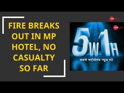5W1H: Fire breaks out in MP hotel, no casualty so far