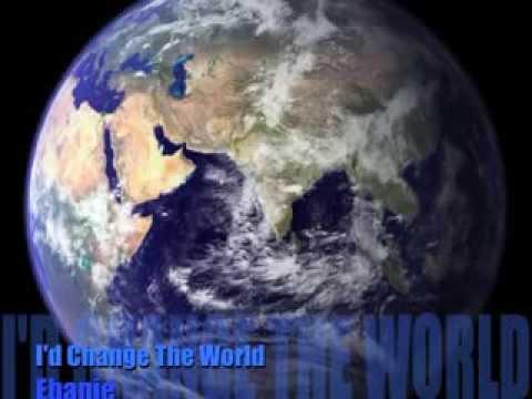 I'd Change The World  by Ebanie