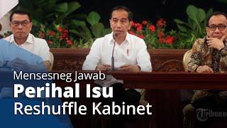 Sebut Kinerja Menteri Membaik, Mensesneg: Tak Perlu Reshuffle Dalam Waktu Dekat