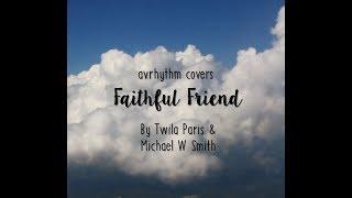Av Covers - Faithful Friend (Twila Paris & Michael W Smith)