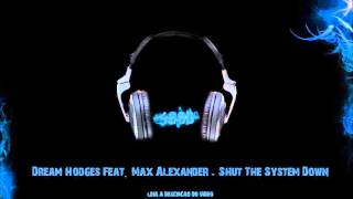 Dream Hodges Feat. Max Alexander - Shut The System Down