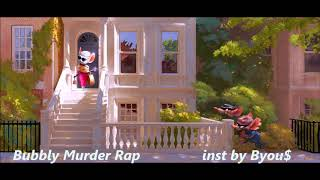 Bubbly Murder Rap inst by Byou$