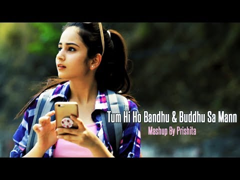Tum Hi Ho Bandhu - Buddhu Sa Mann-Mashup By Prishita | DJ Aneby