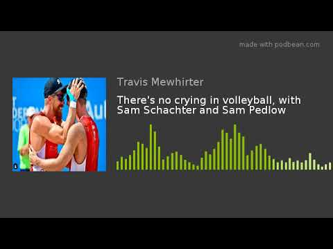 There's No Crying In Volleyball, With Sam Schachter And Sam Pedlow