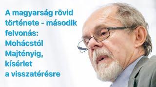A magyarság rövid története - második felvonás: Mohácstól Majtényig, kísérlet a visszatérésre. Egy B