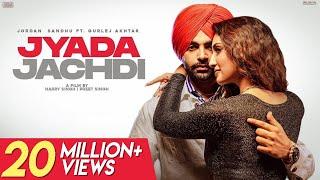 Jordan Sandhu : Jyada Jachdi (Video) Gurlej Akhtar | New Punjabi Songs 2021 Latest Punjabi Songs2021