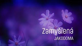 Video Zamyšlená | JAKODOMA