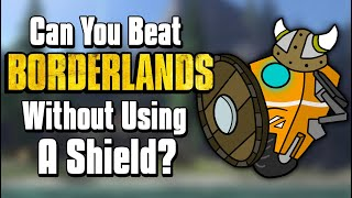 Can You Beat Borderlands Without Using A Shield?