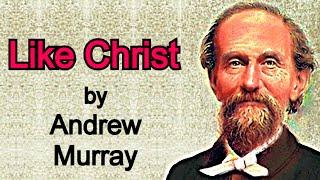 Like Christ - Andrew Murray / Full Audio Book