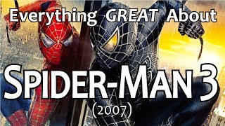 Everything GREAT About Spider-Man 3!