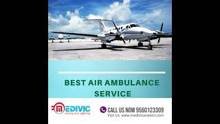 The Superior Air Ambulance Service in Ahmadabad  by Medivic
