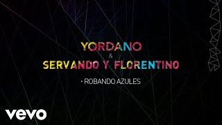 Robando Azules (Audio) - Yordano feat. Servando y Florentino (Video)