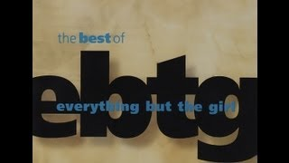 Everything But The Girl - The Best of EBTG [Full Album]