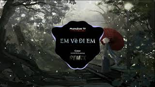 Em Về Đi Em Remix - Cover Trịnh Đình Quang