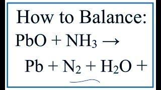How To Balance PbO + NH3 = Pb + N2 + H2O