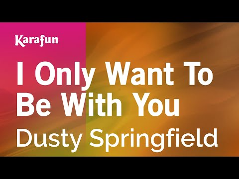 Karaoke I Only Want To Be With You - Dusty Springfield *